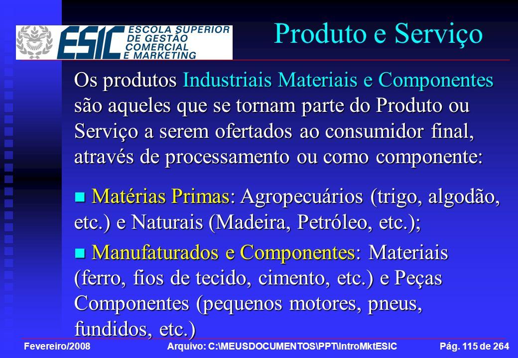 Fevereiro/2008 Arquivo: C:\MEUSDOCUMENTOS\PPT\IntroMktESIC Pág. 115 de 264 Produto e Serviço Os produtos Industriais Materiais e Componentes são aquel