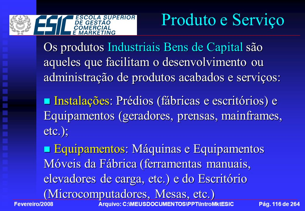 Fevereiro/2008 Arquivo: C:\MEUSDOCUMENTOS\PPT\IntroMktESIC Pág. 116 de 264 Produto e Serviço Os produtos Industriais Bens de Capital são aqueles que f