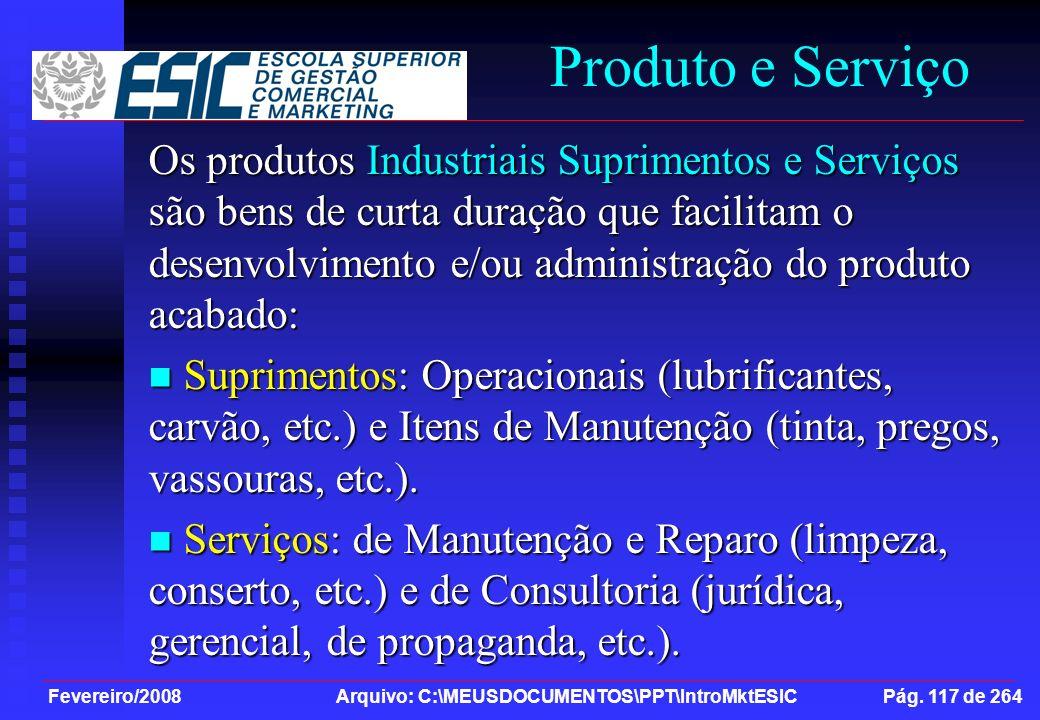 Fevereiro/2008 Arquivo: C:\MEUSDOCUMENTOS\PPT\IntroMktESIC Pág. 117 de 264 Produto e Serviço Os produtos Industriais Suprimentos e Serviços são bens d