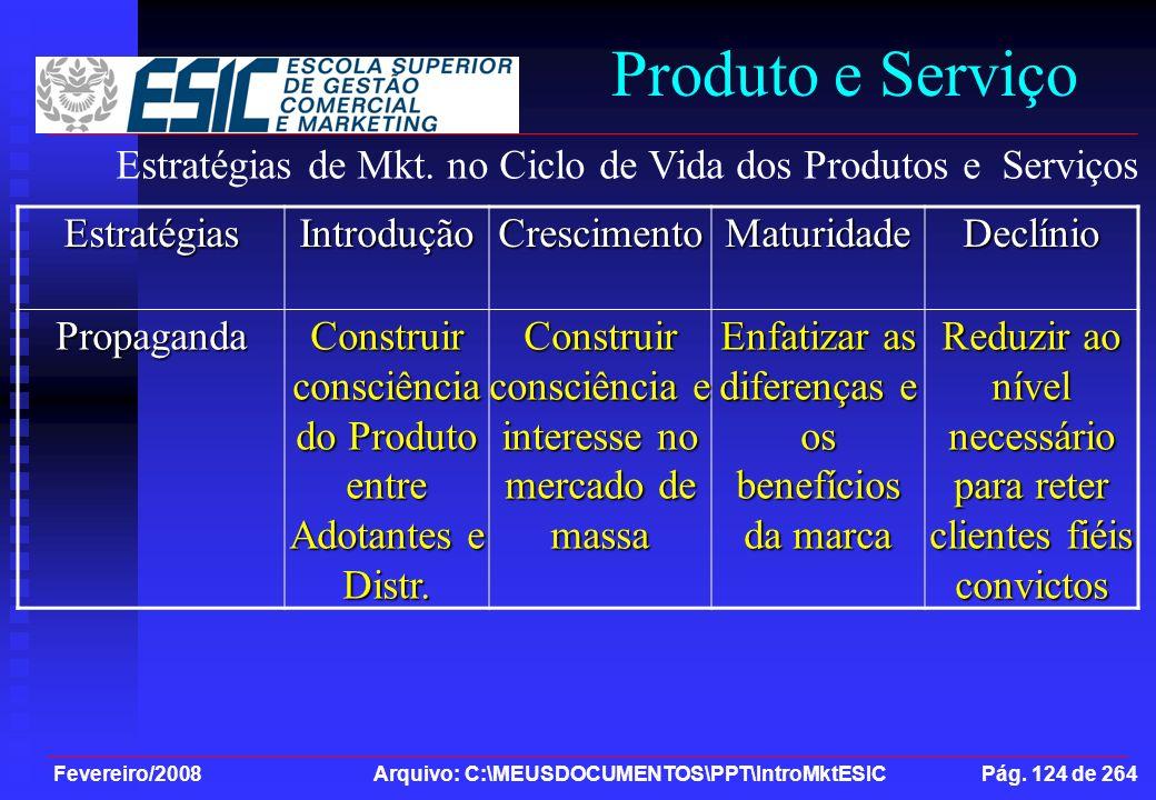 Fevereiro/2008 Arquivo: C:\MEUSDOCUMENTOS\PPT\IntroMktESIC Pág. 124 de 264 Produto e ServiçoEstratégiasIntroduçãoCrescimentoMaturidadeDeclínioPropagan
