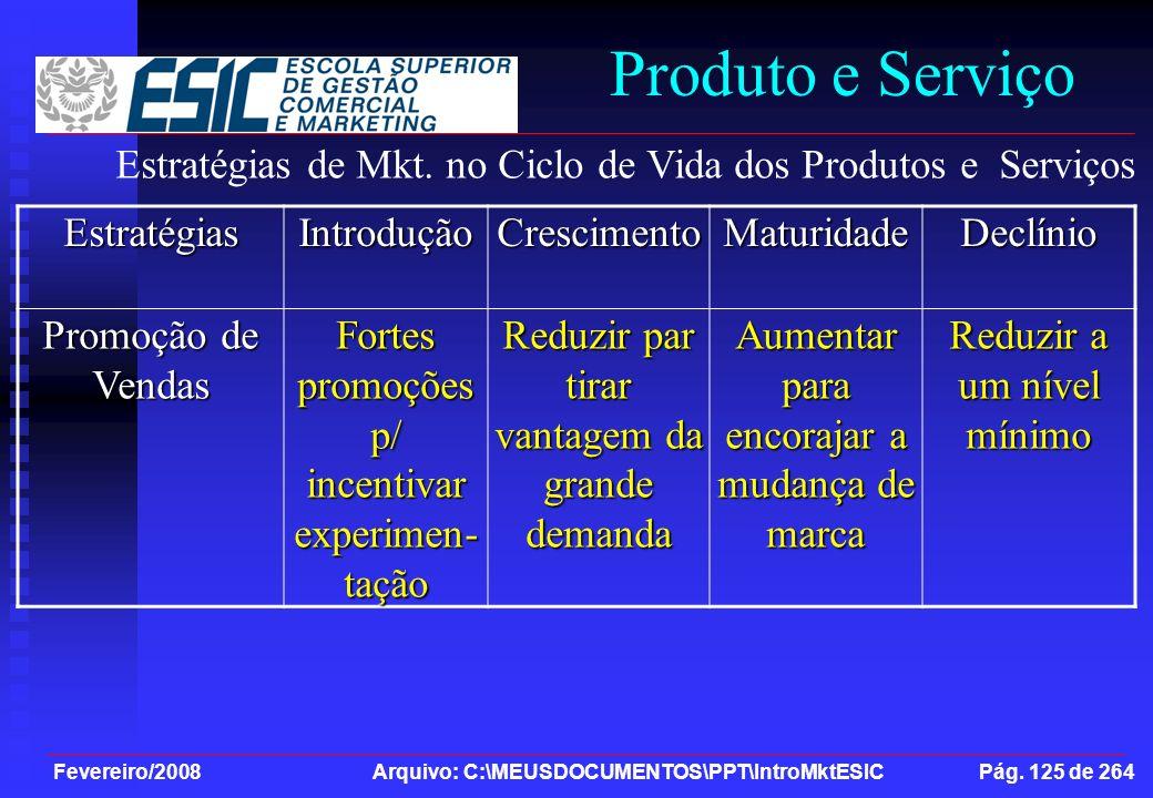 Fevereiro/2008 Arquivo: C:\MEUSDOCUMENTOS\PPT\IntroMktESIC Pág. 125 de 264 Produto e ServiçoEstratégiasIntroduçãoCrescimentoMaturidadeDeclínio Promoçã