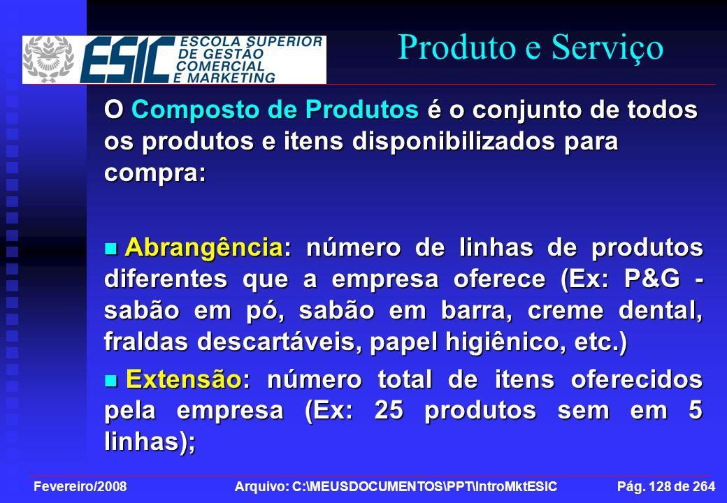 Fevereiro/2008 Arquivo: C:\MEUSDOCUMENTOS\PPT\IntroMktESIC Pág. 128 de 264 Produto e Serviço O Composto de Produtos é o conjunto de todos os produtos