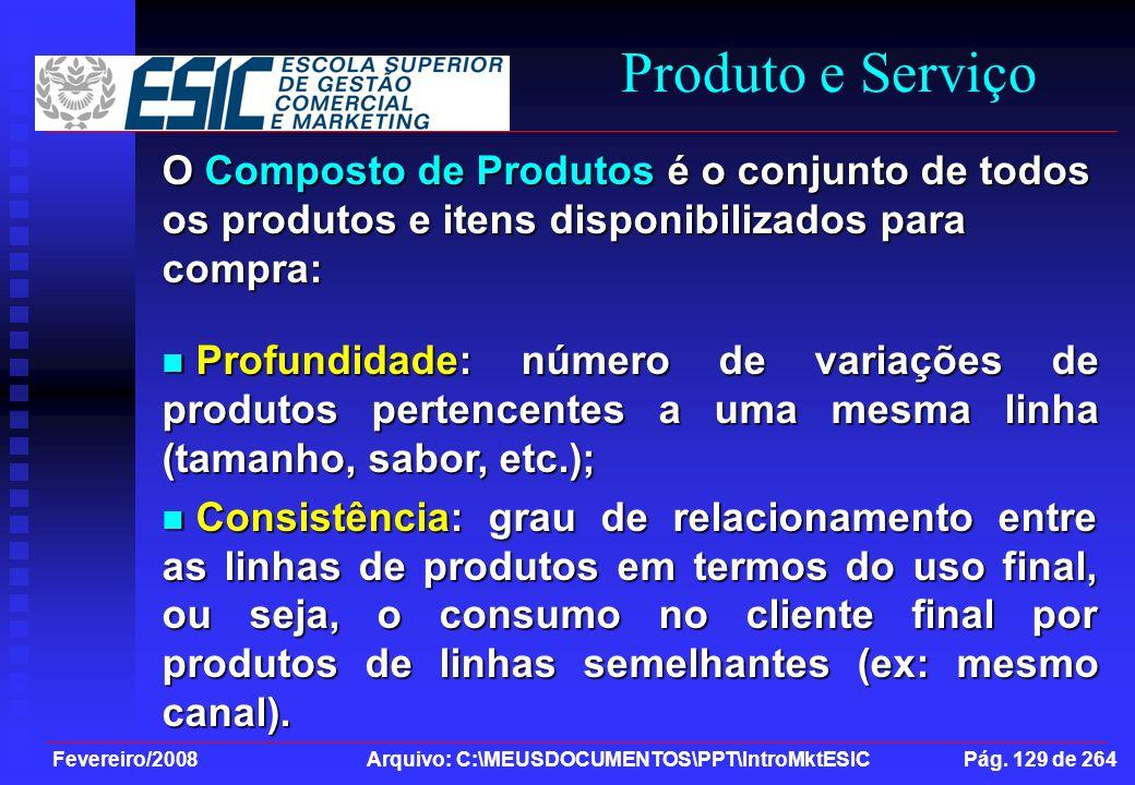 Fevereiro/2008 Arquivo: C:\MEUSDOCUMENTOS\PPT\IntroMktESIC Pág. 129 de 264 Produto e Serviço O Composto de Produtos é o conjunto de todos os produtos
