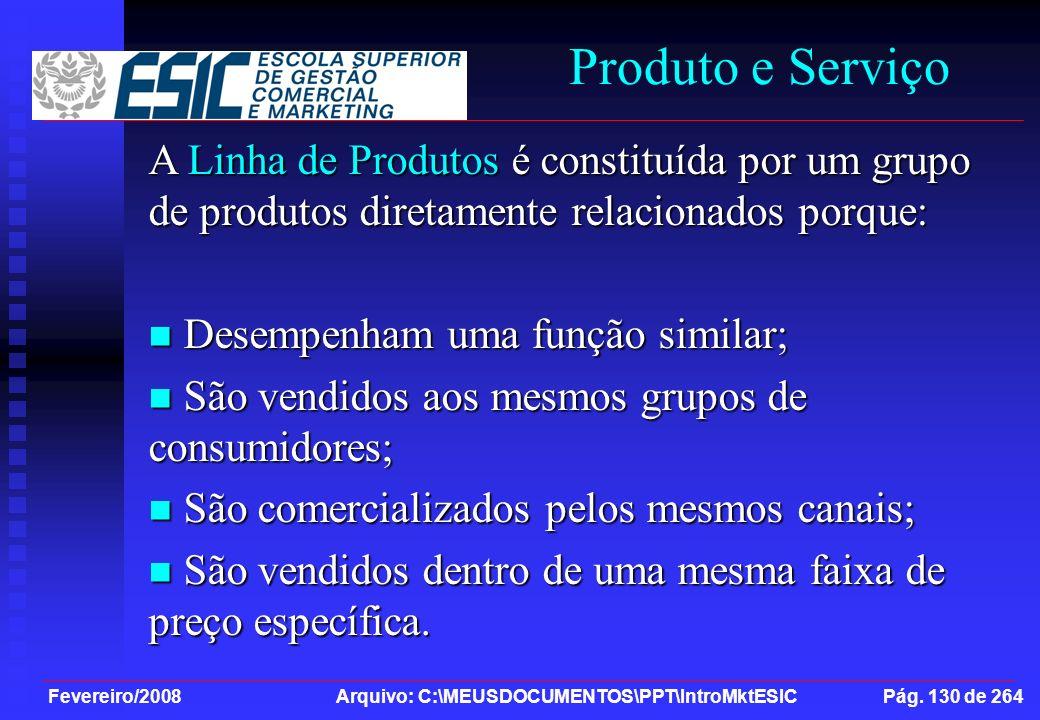 Fevereiro/2008 Arquivo: C:\MEUSDOCUMENTOS\PPT\IntroMktESIC Pág. 130 de 264 Produto e Serviço A Linha de Produtos é constituída por um grupo de produto