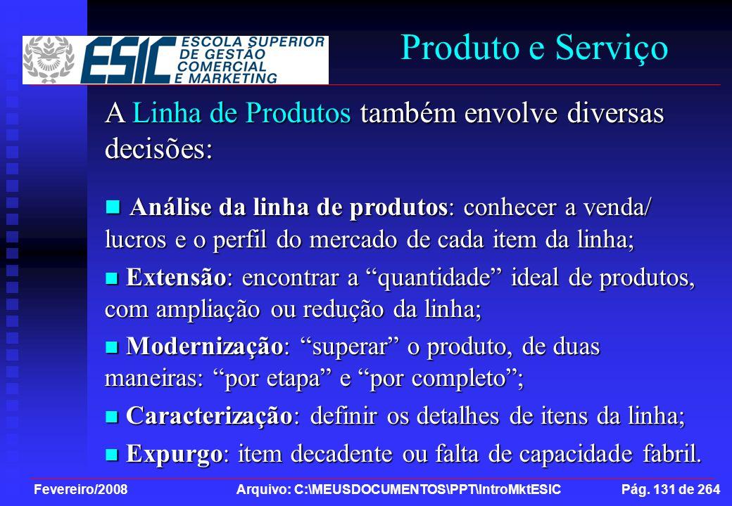 Fevereiro/2008 Arquivo: C:\MEUSDOCUMENTOS\PPT\IntroMktESIC Pág. 131 de 264 Produto e Serviço A Linha de Produtos também envolve diversas decisões: Aná