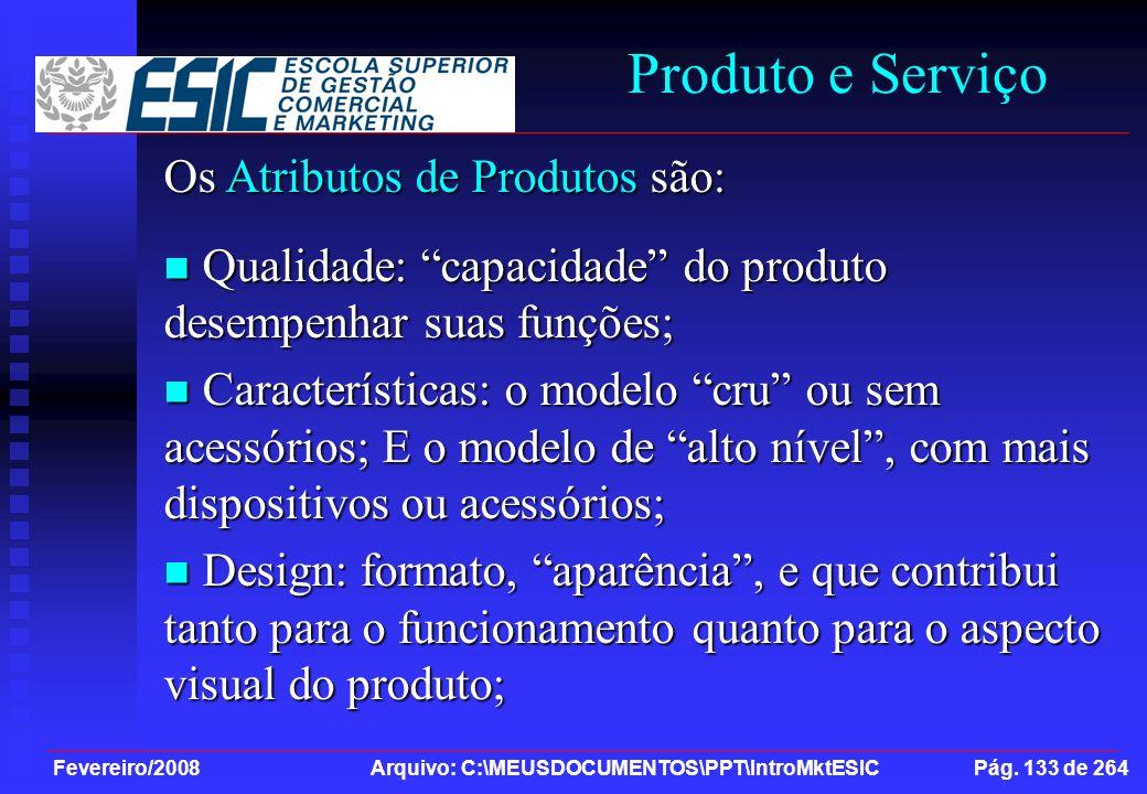 Fevereiro/2008 Arquivo: C:\MEUSDOCUMENTOS\PPT\IntroMktESIC Pág. 133 de 264 Produto e Serviço Os Atributos de Produtos são: Qualidade: capacidade do pr