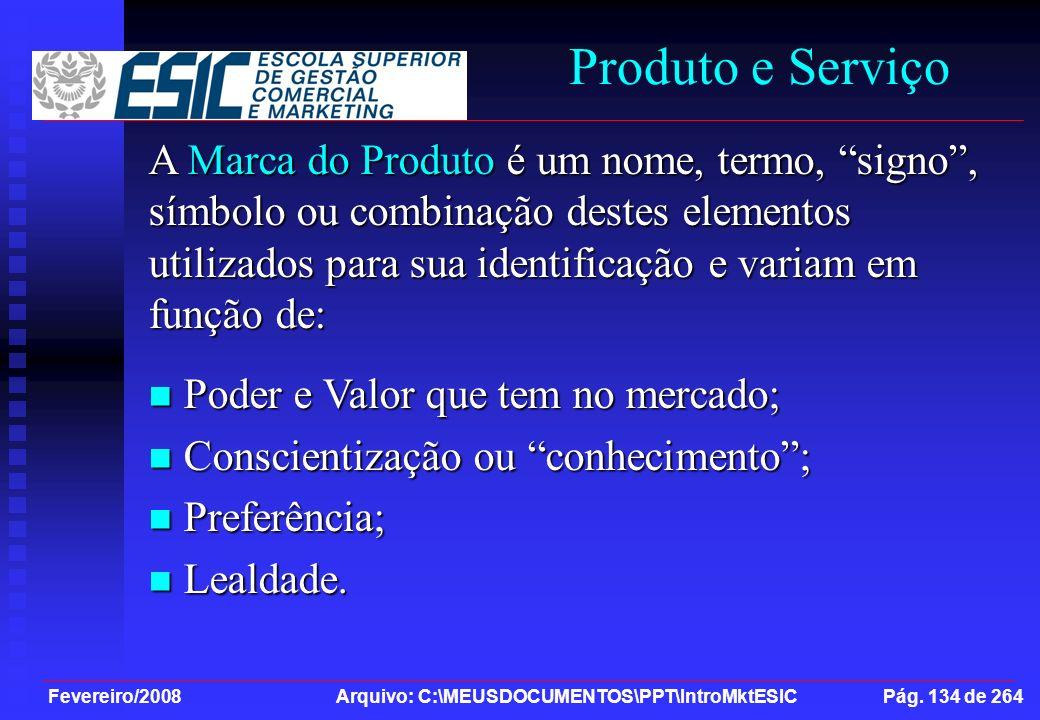 Fevereiro/2008 Arquivo: C:\MEUSDOCUMENTOS\PPT\IntroMktESIC Pág. 134 de 264 Produto e Serviço A Marca do Produto é um nome, termo, signo, símbolo ou co