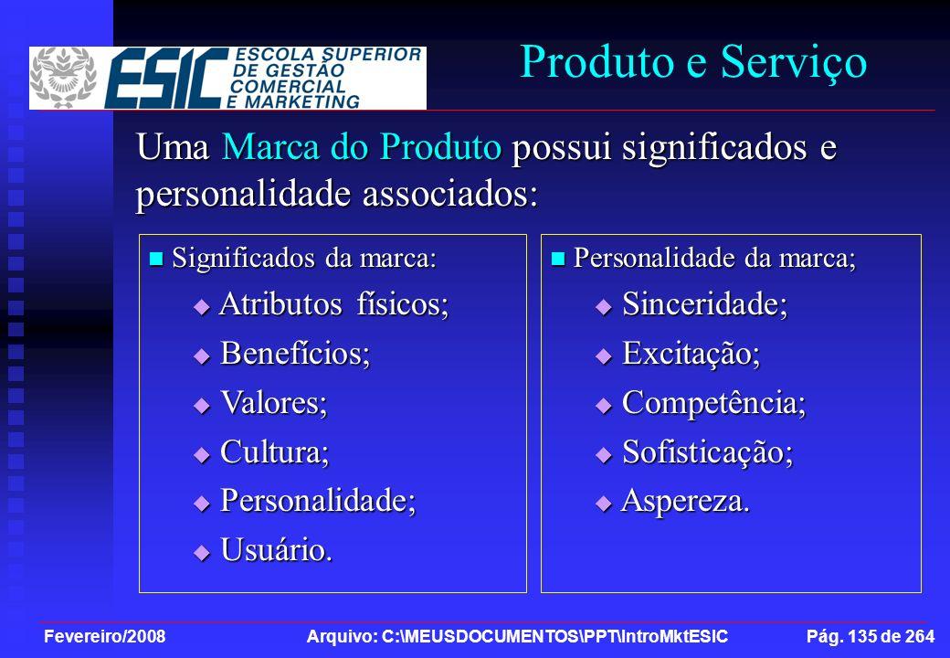 Fevereiro/2008 Arquivo: C:\MEUSDOCUMENTOS\PPT\IntroMktESIC Pág. 135 de 264 Produto e Serviço Uma Marca do Produto possui significados e personalidade