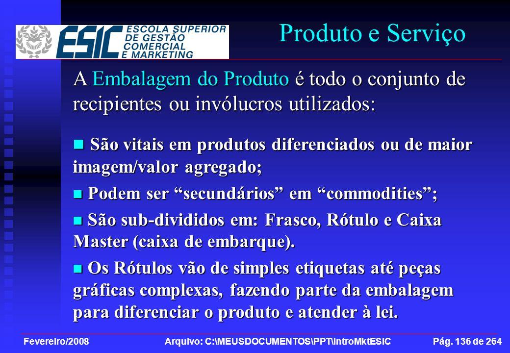 Fevereiro/2008 Arquivo: C:\MEUSDOCUMENTOS\PPT\IntroMktESIC Pág. 136 de 264 Produto e Serviço A Embalagem do Produto é todo o conjunto de recipientes o