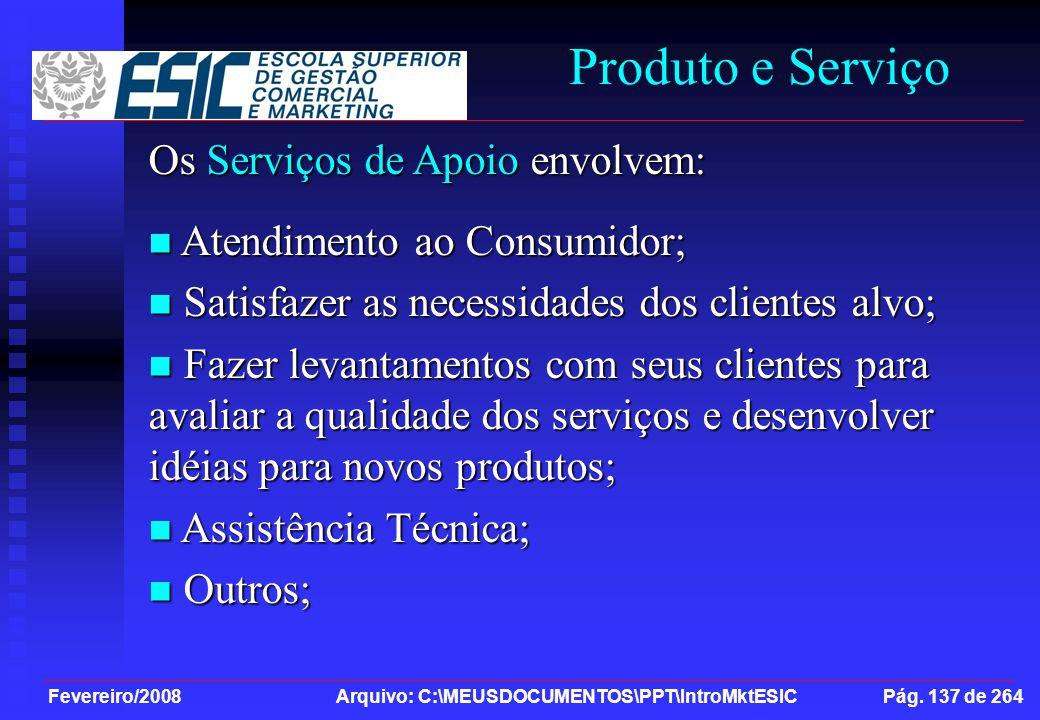 Fevereiro/2008 Arquivo: C:\MEUSDOCUMENTOS\PPT\IntroMktESIC Pág. 137 de 264 Produto e Serviço Os Serviços de Apoio envolvem: Atendimento ao Consumidor;