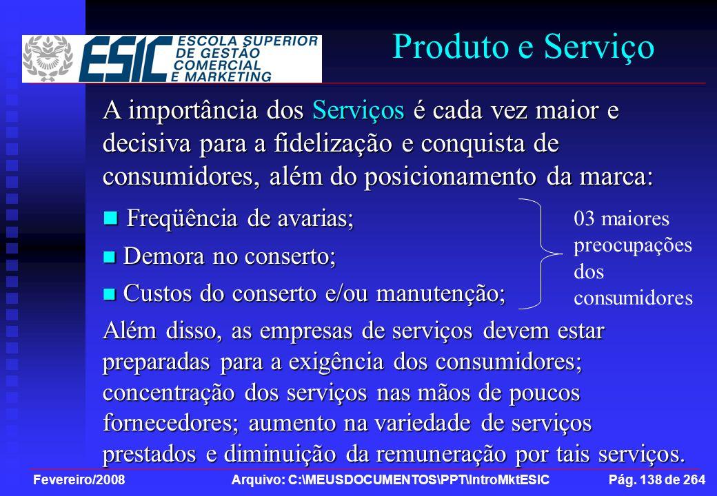 Fevereiro/2008 Arquivo: C:\MEUSDOCUMENTOS\PPT\IntroMktESIC Pág. 138 de 264 Produto e Serviço A importância dos Serviços é cada vez maior e decisiva pa