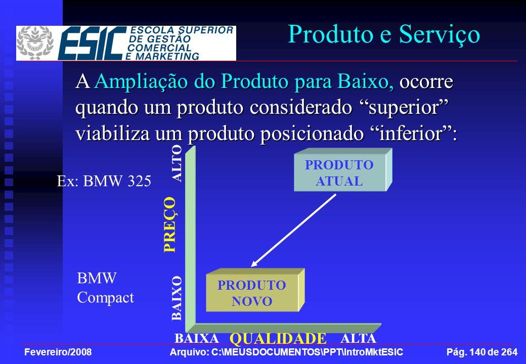 Fevereiro/2008 Arquivo: C:\MEUSDOCUMENTOS\PPT\IntroMktESIC Pág. 140 de 264 Produto e Serviço A Ampliação do Produto para Baixo, ocorre quando um produ