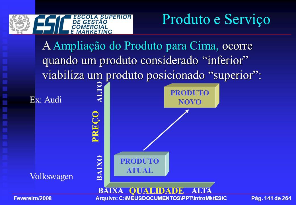 Fevereiro/2008 Arquivo: C:\MEUSDOCUMENTOS\PPT\IntroMktESIC Pág. 141 de 264 Produto e Serviço A Ampliação do Produto para Cima, ocorre quando um produt