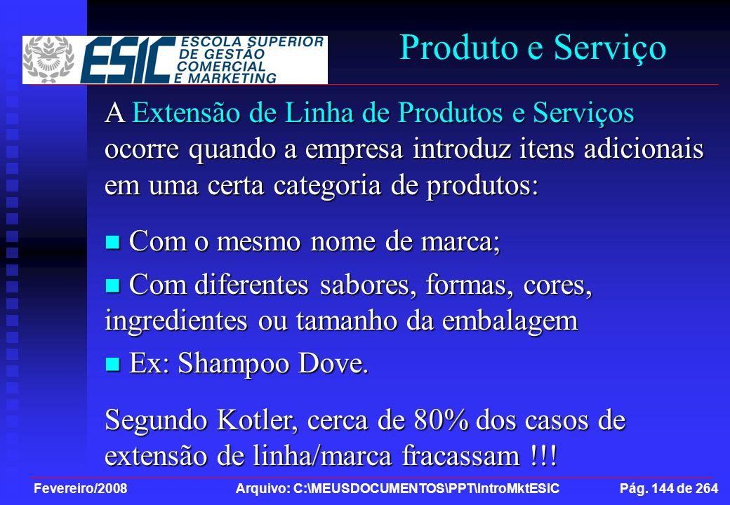 Fevereiro/2008 Arquivo: C:\MEUSDOCUMENTOS\PPT\IntroMktESIC Pág. 144 de 264 Produto e Serviço A Extensão de Linha de Produtos e Serviços ocorre quando