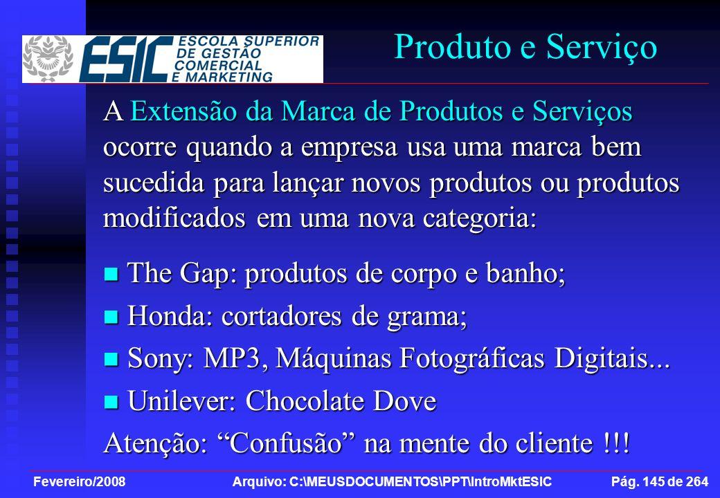 Fevereiro/2008 Arquivo: C:\MEUSDOCUMENTOS\PPT\IntroMktESIC Pág. 145 de 264 Produto e Serviço A Extensão da Marca de Produtos e Serviços ocorre quando