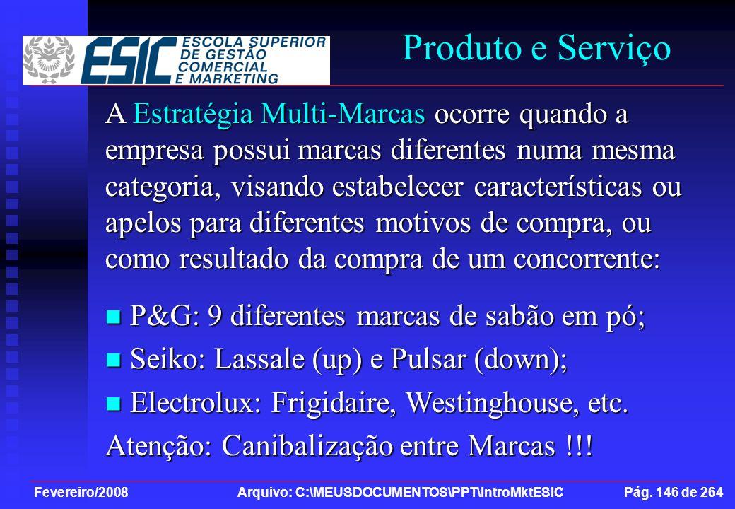 Fevereiro/2008 Arquivo: C:\MEUSDOCUMENTOS\PPT\IntroMktESIC Pág. 146 de 264 Produto e Serviço A Estratégia Multi-Marcas ocorre quando a empresa possui