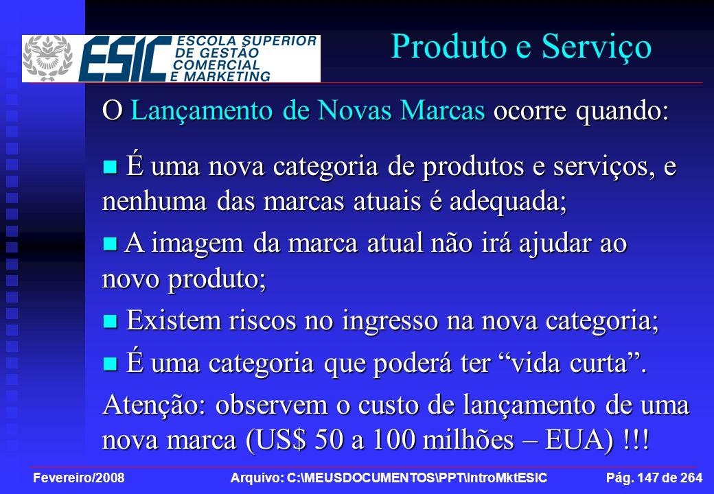 Fevereiro/2008 Arquivo: C:\MEUSDOCUMENTOS\PPT\IntroMktESIC Pág. 147 de 264 Produto e Serviço O Lançamento de Novas Marcas ocorre quando: É uma nova ca