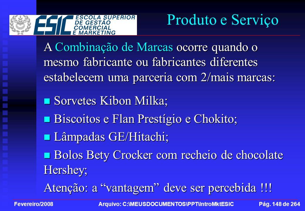 Fevereiro/2008 Arquivo: C:\MEUSDOCUMENTOS\PPT\IntroMktESIC Pág. 148 de 264 Produto e Serviço A Combinação de Marcas ocorre quando o mesmo fabricante o