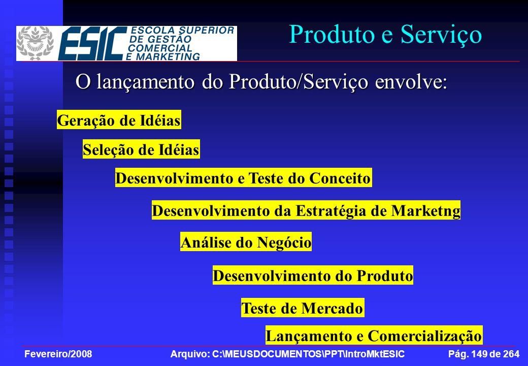 Fevereiro/2008 Arquivo: C:\MEUSDOCUMENTOS\PPT\IntroMktESIC Pág. 149 de 264 Produto e Serviço O lançamento do Produto/Serviço envolve: Geração de Idéia