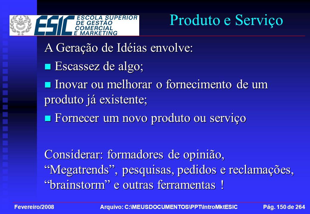 Fevereiro/2008 Arquivo: C:\MEUSDOCUMENTOS\PPT\IntroMktESIC Pág. 150 de 264 Produto e Serviço A Geração de Idéias envolve: Escassez de algo; Escassez d