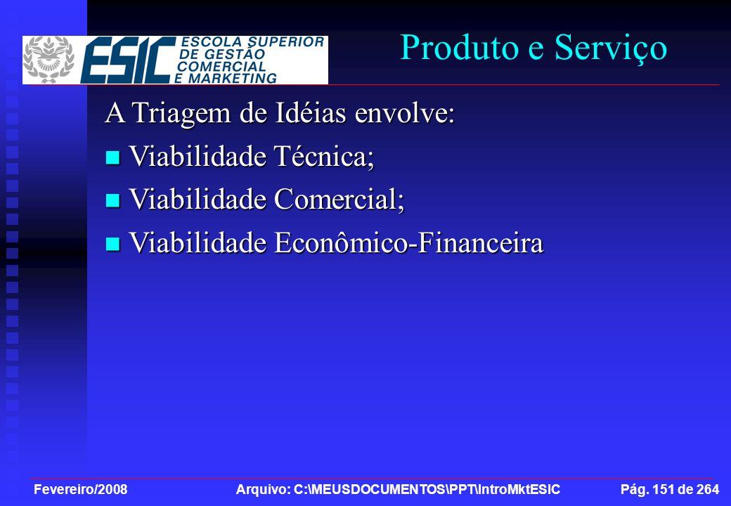 Fevereiro/2008 Arquivo: C:\MEUSDOCUMENTOS\PPT\IntroMktESIC Pág. 151 de 264 Produto e Serviço A Triagem de Idéias envolve: Viabilidade Técnica; Viabili