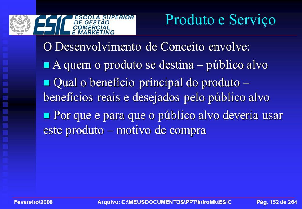 Fevereiro/2008 Arquivo: C:\MEUSDOCUMENTOS\PPT\IntroMktESIC Pág. 152 de 264 Produto e Serviço O Desenvolvimento de Conceito envolve: A quem o produto s