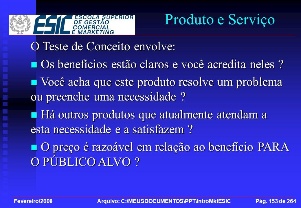 Fevereiro/2008 Arquivo: C:\MEUSDOCUMENTOS\PPT\IntroMktESIC Pág. 153 de 264 Produto e Serviço O Teste de Conceito envolve: Os benefícios estão claros e