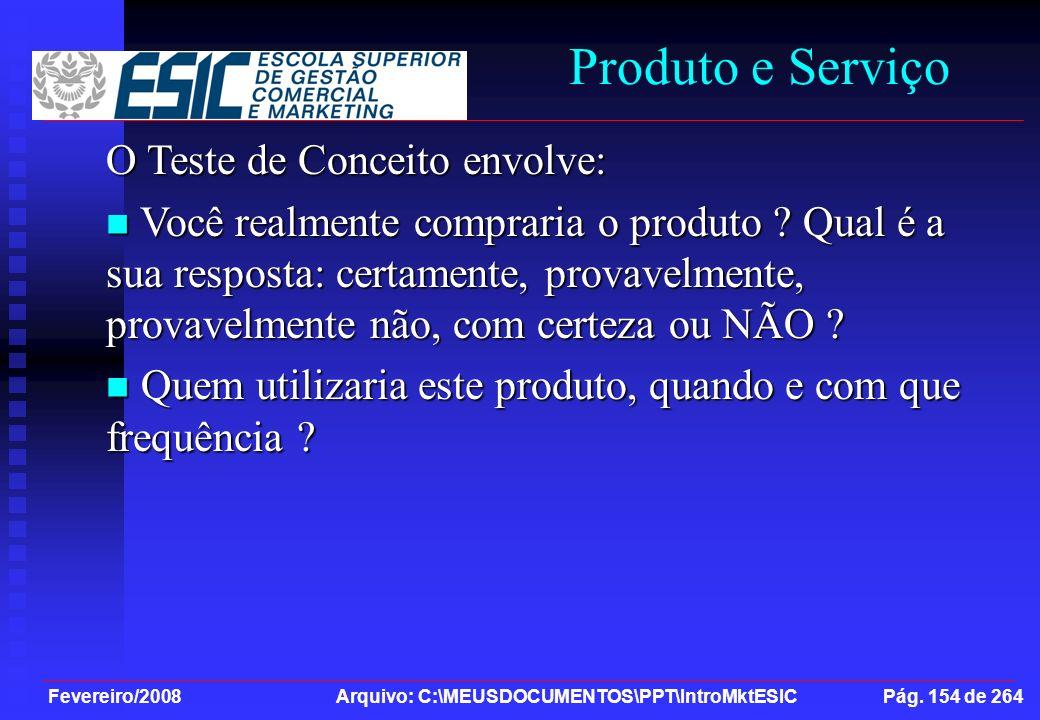 Fevereiro/2008 Arquivo: C:\MEUSDOCUMENTOS\PPT\IntroMktESIC Pág. 154 de 264 Produto e Serviço O Teste de Conceito envolve: Você realmente compraria o p