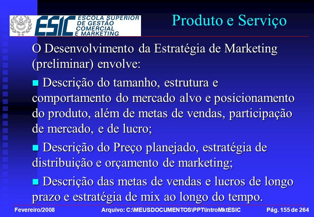Fevereiro/2008 Arquivo: C:\MEUSDOCUMENTOS\PPT\IntroMktESIC Pág. 155 de 264 Produto e Serviço O Desenvolvimento da Estratégia de Marketing (preliminar)