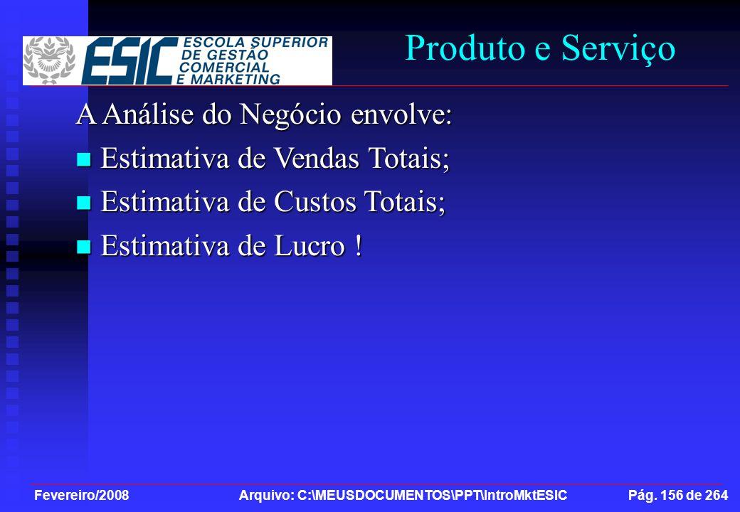 Fevereiro/2008 Arquivo: C:\MEUSDOCUMENTOS\PPT\IntroMktESIC Pág. 156 de 264 Produto e Serviço A Análise do Negócio envolve: Estimativa de Vendas Totais