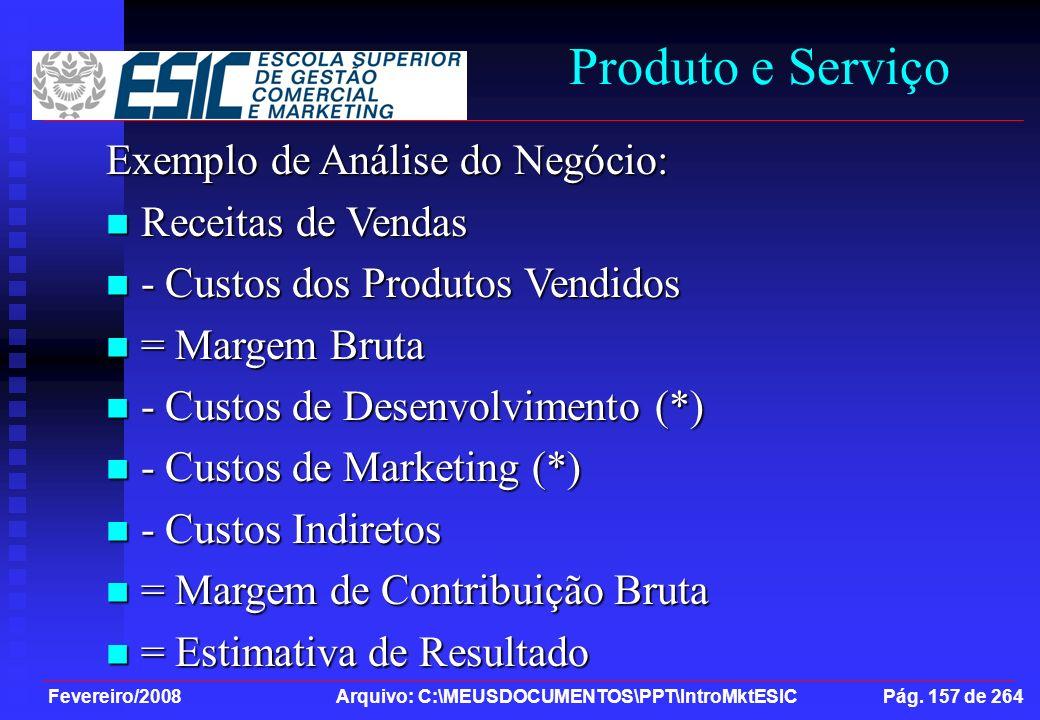 Fevereiro/2008 Arquivo: C:\MEUSDOCUMENTOS\PPT\IntroMktESIC Pág. 157 de 264 Produto e Serviço Exemplo de Análise do Negócio: Receitas de Vendas Receita