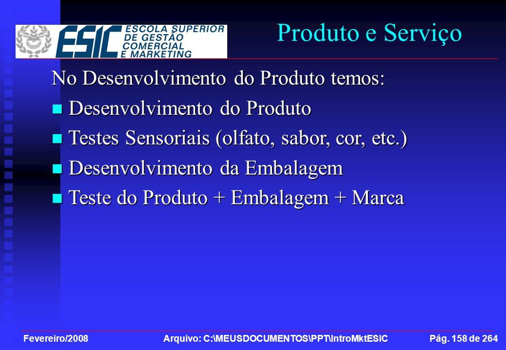 Fevereiro/2008 Arquivo: C:\MEUSDOCUMENTOS\PPT\IntroMktESIC Pág. 158 de 264 Produto e Serviço No Desenvolvimento do Produto temos: Desenvolvimento do P