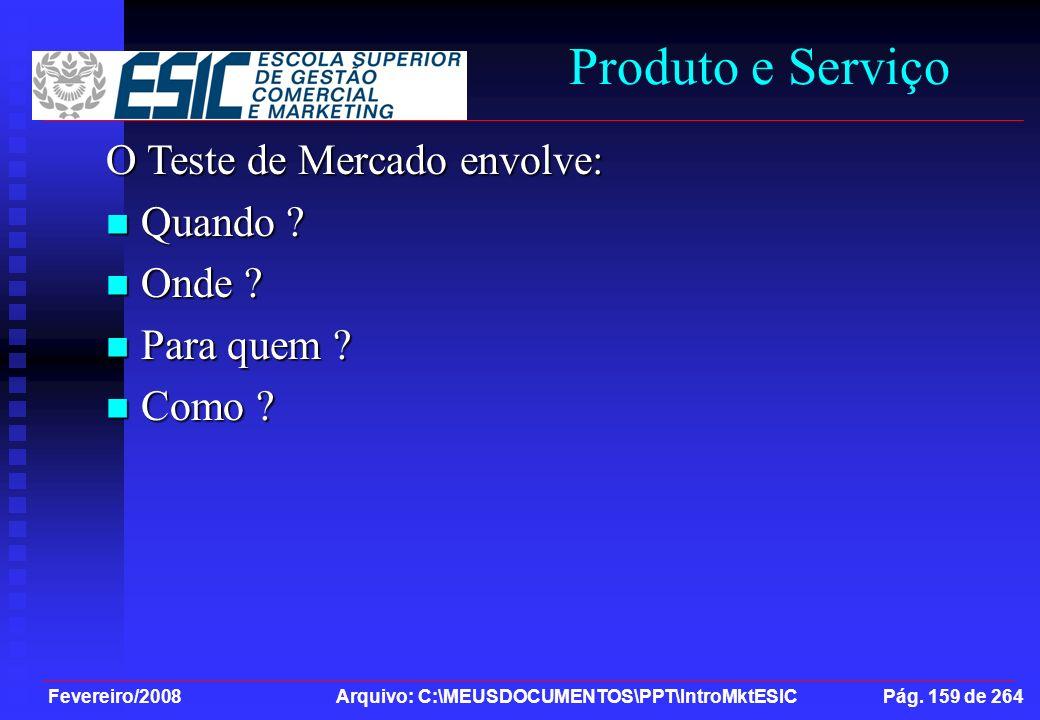 Fevereiro/2008 Arquivo: C:\MEUSDOCUMENTOS\PPT\IntroMktESIC Pág. 159 de 264 Produto e Serviço O Teste de Mercado envolve: Quando ? Quando ? Onde ? Onde