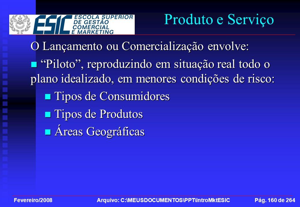 Fevereiro/2008 Arquivo: C:\MEUSDOCUMENTOS\PPT\IntroMktESIC Pág. 160 de 264 Produto e Serviço O Lançamento ou Comercialização envolve: Piloto, reproduz