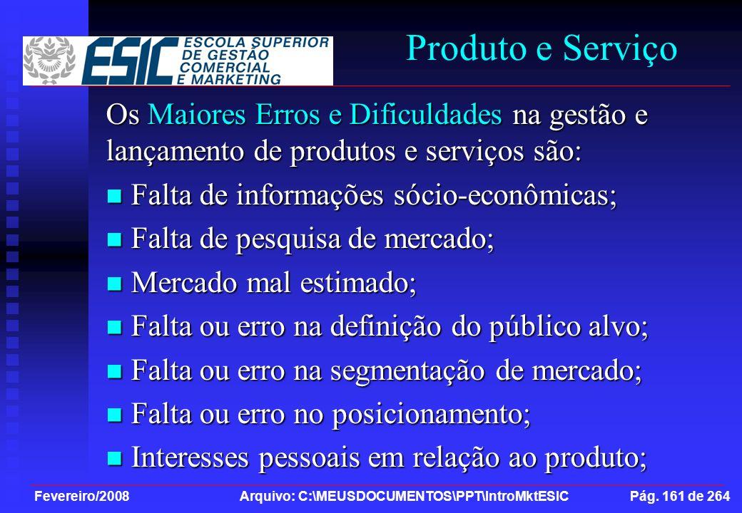 Fevereiro/2008 Arquivo: C:\MEUSDOCUMENTOS\PPT\IntroMktESIC Pág. 161 de 264 Produto e Serviço Os Maiores Erros e Dificuldades na gestão e lançamento de