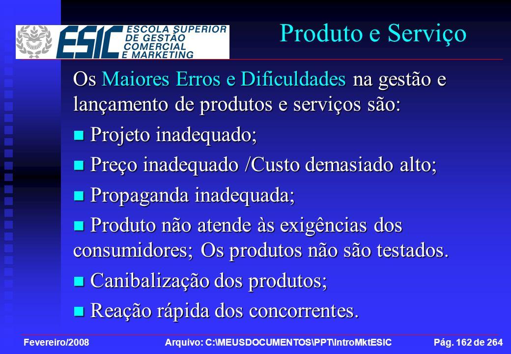 Fevereiro/2008 Arquivo: C:\MEUSDOCUMENTOS\PPT\IntroMktESIC Pág. 162 de 264 Produto e Serviço Os Maiores Erros e Dificuldades na gestão e lançamento de