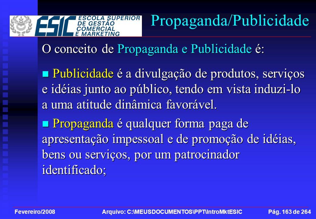 Fevereiro/2008 Arquivo: C:\MEUSDOCUMENTOS\PPT\IntroMktESIC Pág. 163 de 264 Propaganda/Publicidade O conceito de Propaganda e Publicidade é: Publicidad