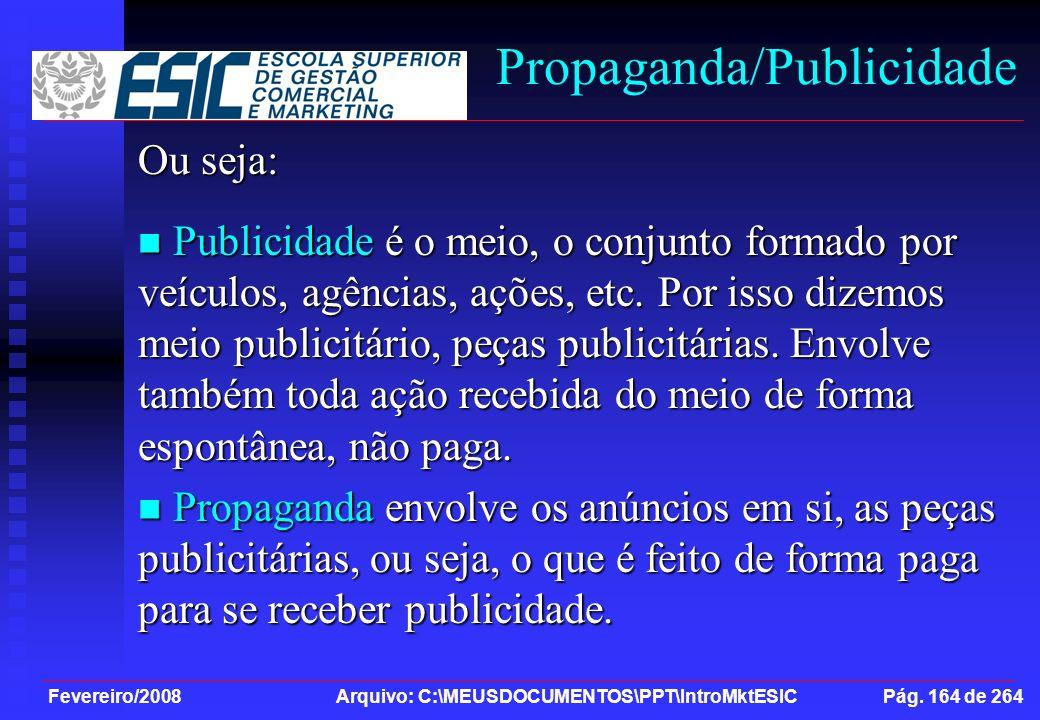 Fevereiro/2008 Arquivo: C:\MEUSDOCUMENTOS\PPT\IntroMktESIC Pág. 164 de 264 Propaganda/Publicidade Ou seja: Publicidade é o meio, o conjunto formado po