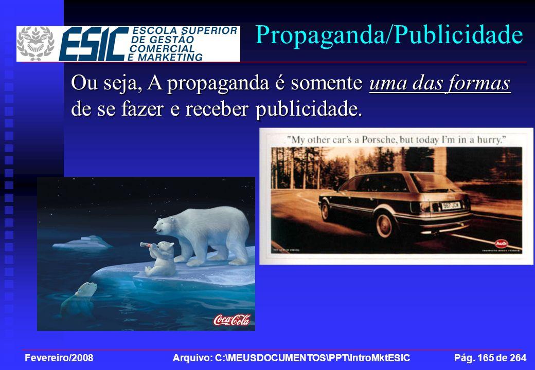 Fevereiro/2008 Arquivo: C:\MEUSDOCUMENTOS\PPT\IntroMktESIC Pág. 165 de 264 Propaganda/Publicidade Ou seja, A propaganda é somente uma das formas de se