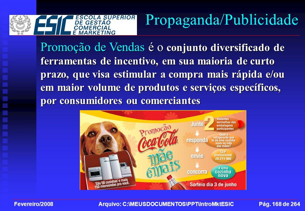 Fevereiro/2008 Arquivo: C:\MEUSDOCUMENTOS\PPT\IntroMktESIC Pág. 168 de 264 Propaganda/Publicidade Promoção de Vendas é o conjunto diversificado de fer