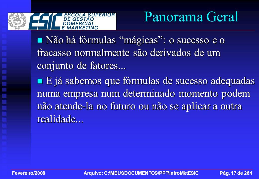Fevereiro/2008 Arquivo: C:\MEUSDOCUMENTOS\PPT\IntroMktESIC Pág. 17 de 264 Panorama Geral Não há fórmulas mágicas: o sucesso e o fracasso normalmente s