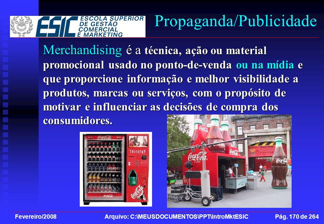Fevereiro/2008 Arquivo: C:\MEUSDOCUMENTOS\PPT\IntroMktESIC Pág. 170 de 264 Propaganda/Publicidade Merchandising é a técnica, ação ou material promocio