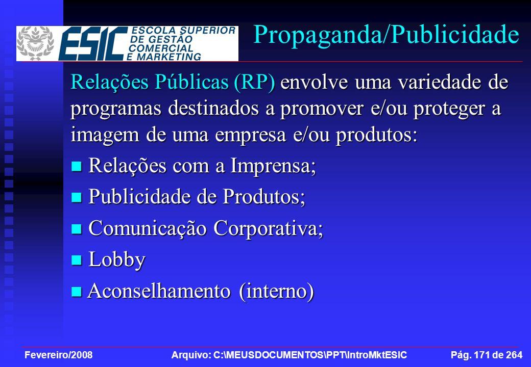 Fevereiro/2008 Arquivo: C:\MEUSDOCUMENTOS\PPT\IntroMktESIC Pág. 171 de 264 Propaganda/Publicidade Relações Públicas (RP) envolve uma variedade de prog