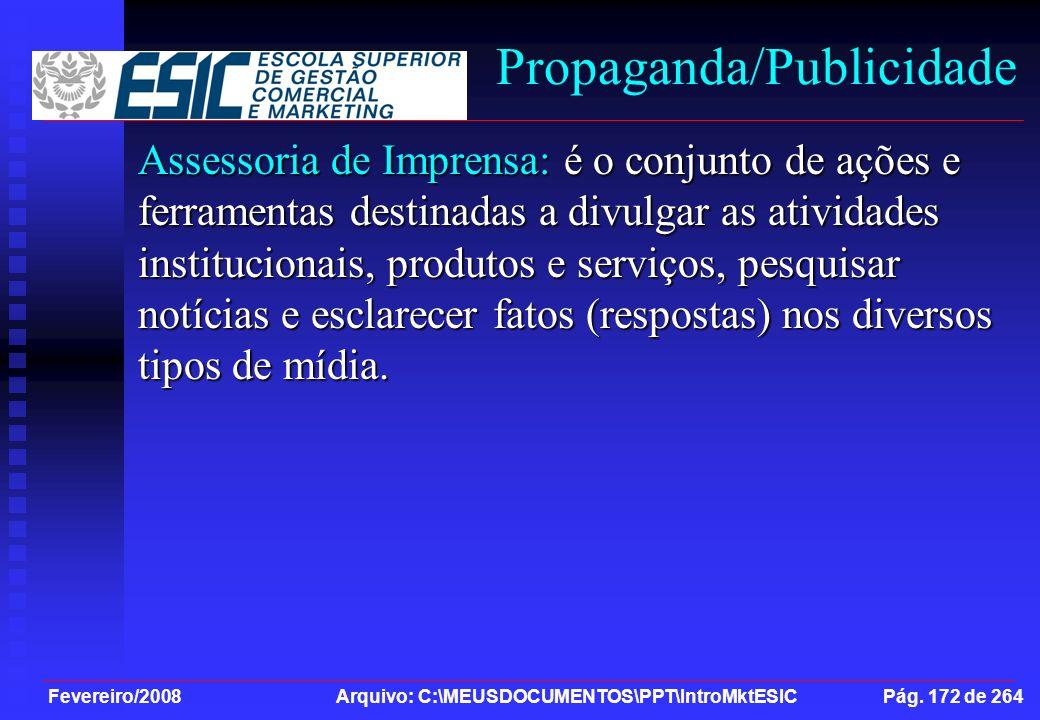 Fevereiro/2008 Arquivo: C:\MEUSDOCUMENTOS\PPT\IntroMktESIC Pág. 172 de 264 Propaganda/Publicidade Assessoria de Imprensa: é o conjunto de ações e ferr