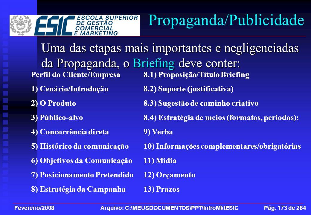 Fevereiro/2008 Arquivo: C:\MEUSDOCUMENTOS\PPT\IntroMktESIC Pág. 173 de 264 Propaganda/Publicidade Uma das etapas mais importantes e negligenciadas da