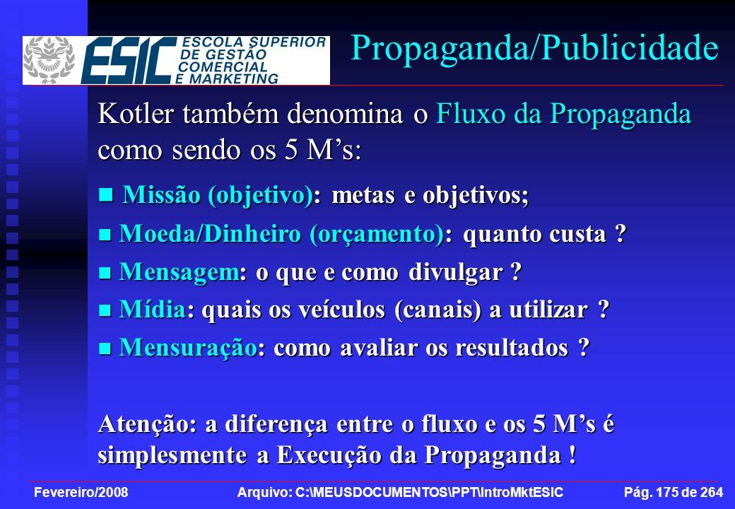 Fevereiro/2008 Arquivo: C:\MEUSDOCUMENTOS\PPT\IntroMktESIC Pág. 175 de 264 Propaganda/Publicidade Kotler também denomina o Fluxo da Propaganda como se