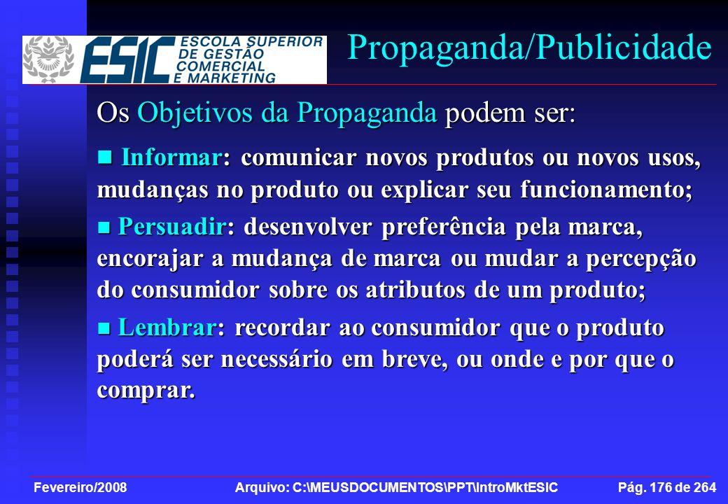 Fevereiro/2008 Arquivo: C:\MEUSDOCUMENTOS\PPT\IntroMktESIC Pág. 176 de 264 Propaganda/Publicidade Os Objetivos da Propaganda podem ser: Informar: comu