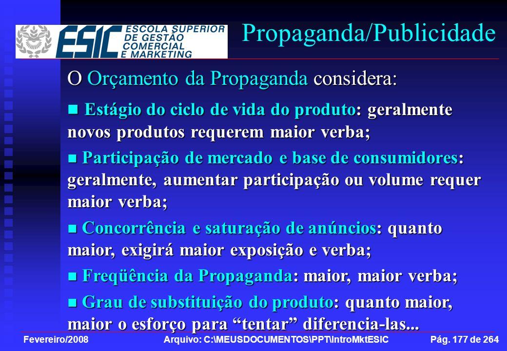 Fevereiro/2008 Arquivo: C:\MEUSDOCUMENTOS\PPT\IntroMktESIC Pág. 177 de 264 Propaganda/Publicidade O Orçamento da Propaganda considera: Estágio do cicl