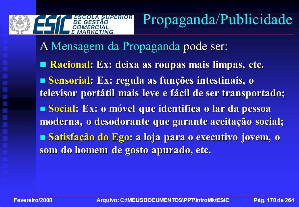 Fevereiro/2008 Arquivo: C:\MEUSDOCUMENTOS\PPT\IntroMktESIC Pág. 178 de 264 Propaganda/Publicidade A Mensagem da Propaganda pode ser: Racional: Ex: dei