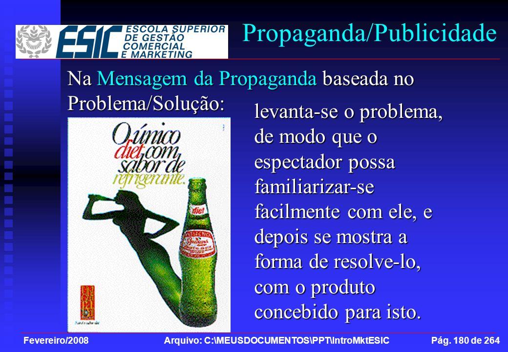 Fevereiro/2008 Arquivo: C:\MEUSDOCUMENTOS\PPT\IntroMktESIC Pág. 180 de 264 Propaganda/Publicidade Na Mensagem da Propaganda baseada no Problema/Soluçã